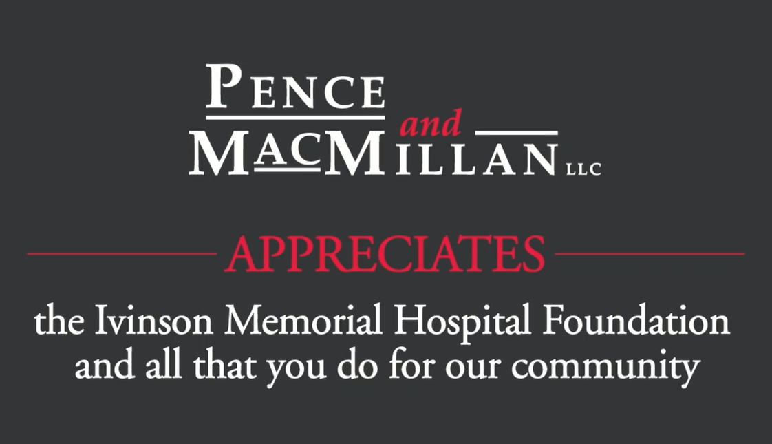 Pence and MacMillan appreciates the Ivinson Memorial Hospital Foundation and all that you do for our community.