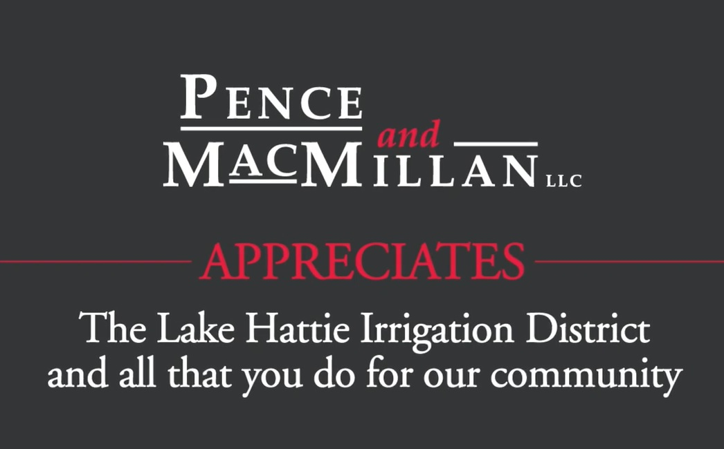 Pence and MacMillan appreciates The Lake Hattie Irrigation District and all that you do for our community.