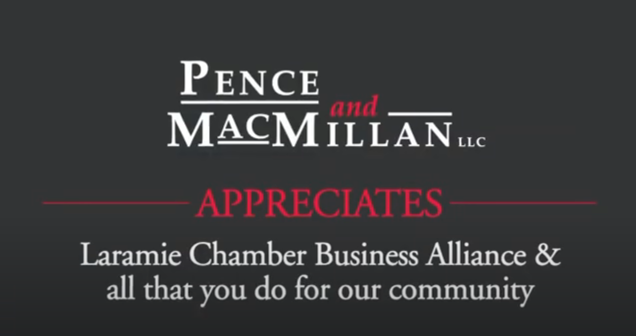 Pence and MacMillan appreciates Laramie Chamber Business Alliance and all that you do for our community.