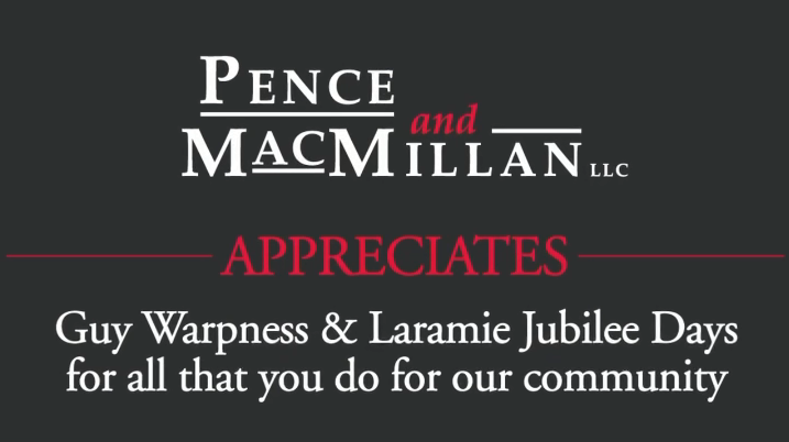 Pence and MacMillan appreciates Guy Warpness & Laramie Jubilee Days for all that you do for our community.