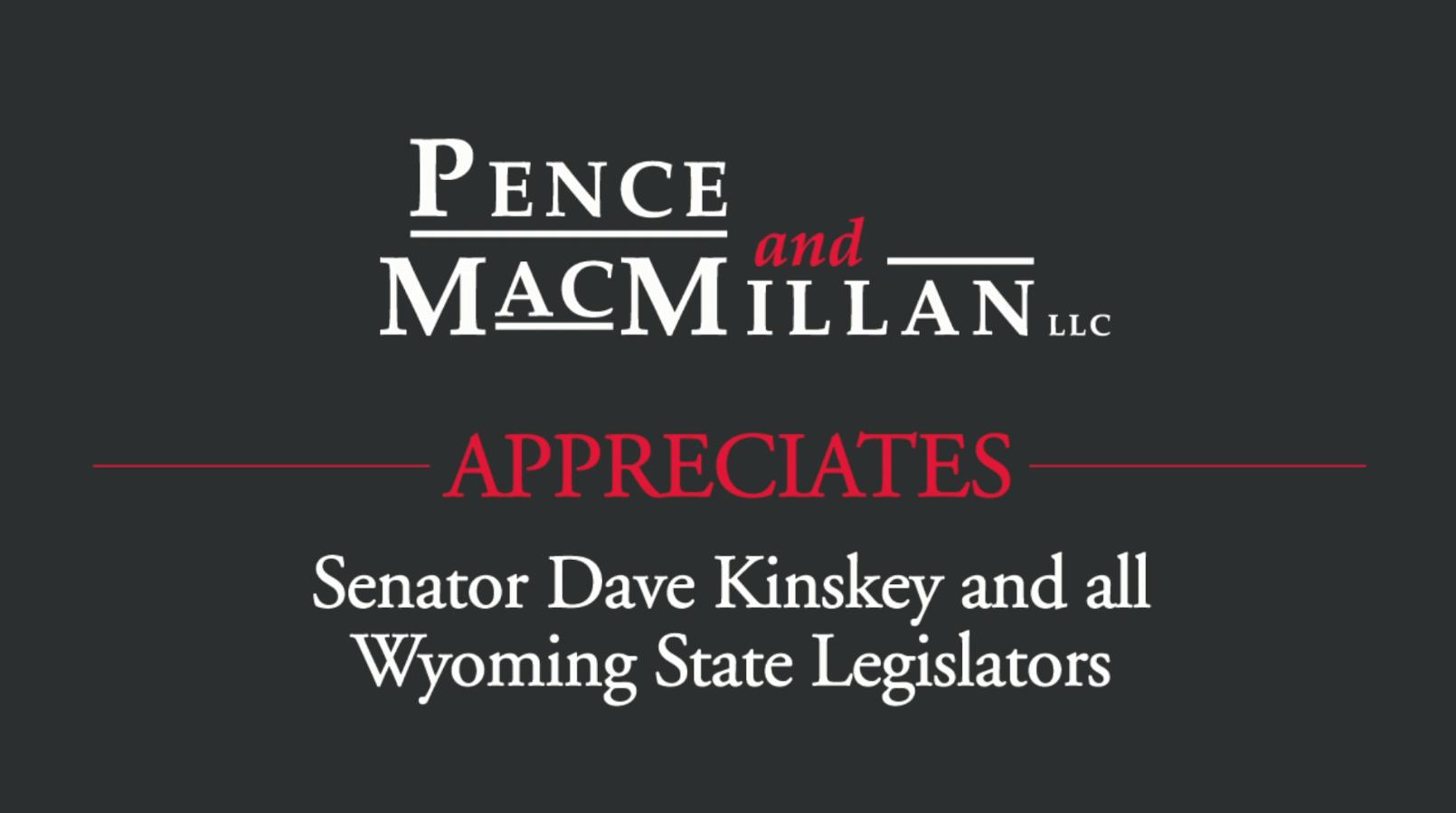 Pence and MacMillan appreciates Senator Dave Kinskey and all Wyoming state legislators.