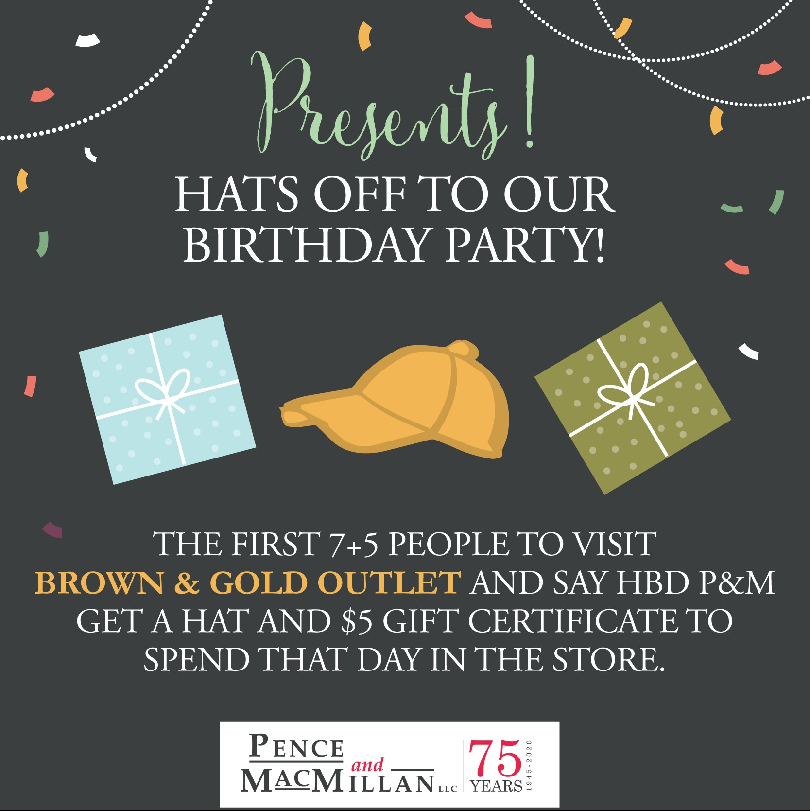 Presents! Hats off to our birthday party! The first 7+5 people to visit Brown & Gold Outlet and say HBD P&M get a hat and $5 gift certificate to spend that day in the store.