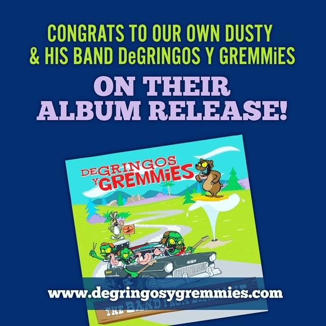 Congrats to our own Dusty & his band DeGringos Y Gremmies on their album release!